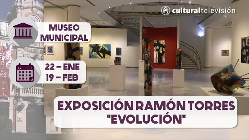 EXPOSICIÓN RAMÓN TORRES: ''EVOLUCIÓN''
